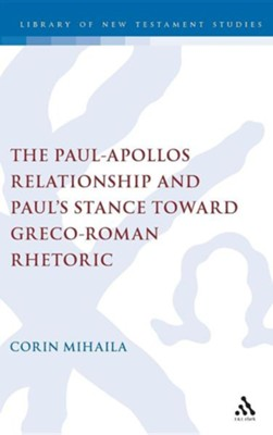 The Paul-Apollos Relationship and Paul's Stance Toward Greco-Roman Rhetoric  -     By: Corin Mihaila