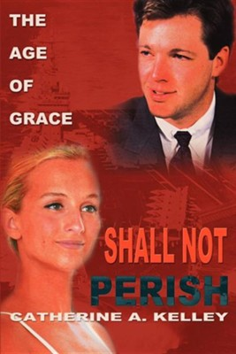 Shall Not Perish: Part 1 the Age of Grace  -     By: Catherine A. Kelley