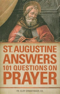 St. Augustine Answers 101 Questions on Prayer  -     Edited By: Cliff Ermatinger     By: Saint Augustine