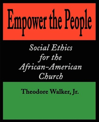 Empower the People: Social Ethics for the African-American Church  -     By: Theodore Walker Jr.