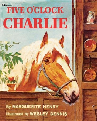 Five O'Clock Charlie   -     By: Marguerite Henry     Illustrated By: Wesley Dennis
