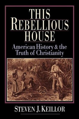 This Rebellious House   -     By: Steven J. Keillor