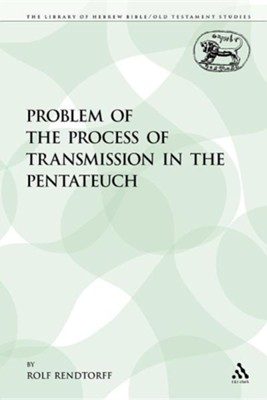 The Problem of the Process of Transmission in the Pentateuch  -     By: Rolf Rendtorff