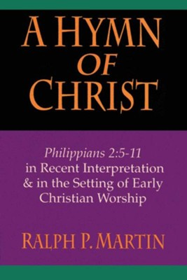 A Hymn to Christ: Philippians 2:5-11  -     By: Ralph P. Martin