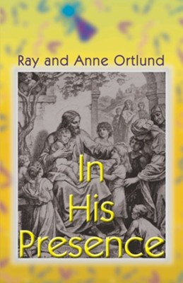 In His Presence  -     By: Ray Ortlund, Anne Ortlund