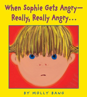 When Sophie Gets Angry- Really, Really Angry  -     By: Molly Bang