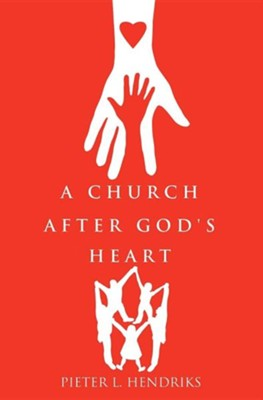 A Church After God's Heart  -     By: Pieter L. Hendriks