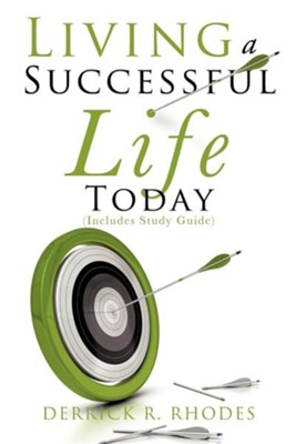 Living a Successful Life Today  -     By: Derrick R. Rhodes