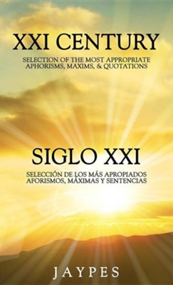 XXI Century Selection of the Most Appropriate Aphorisms, Maxims, & Quotations Bedside Book English-Spanish Version /Siglo XXI Selecci'n de Los M's Apr  -