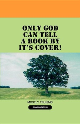 Only God Can Tell a Book by It's Cover!  -     By: Ronn Osiecki