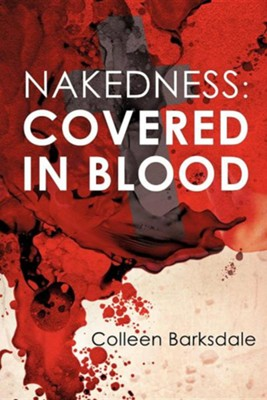 Nakedness: Covered in Blood  -     By: Colleen Barksdale