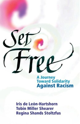 Set Free: A Journey Toward Solidarity Against Racism Justice, Prosperity, and Faith  -     By: Tobin Miller Shearer