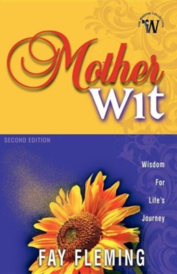 Mother Wit: Wisdom for Life's Journey  -     By: Fay Fleming