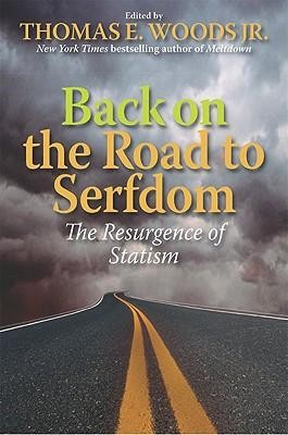 Back on the Road to Serfdom: The Resurgence of Statism  -     Edited By: Thomas E. Woods Jr.