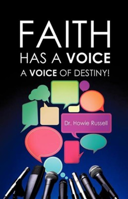 Faith Has a Voice  -     By: Dr. Howie Russell