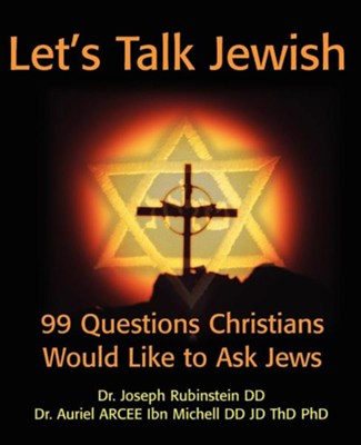 Let's Talk Jewish: 99 Questions Christians Would Like to Ask Jews  -     By: Joseph Rubinstein, Auriel Ibn Michell
