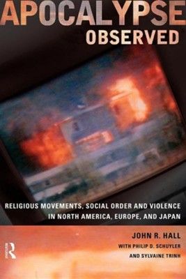 Apocalypse Observed: Religious Movements and Violence in North America, Europe and Japan  -     Edited By: John R. Hall, Sylvaine Trinh, Philip Schuyler     By: John R. Hall(ED.), Sylvaine Trinh(ED.) & Philip Schuyler(ED.)