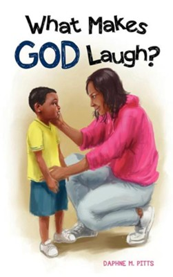 What Makes God Laugh?  -     By: Daphne M. Pitts