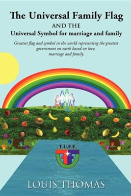 The Universal Family Flag and the Universal Symbol for Marriage and Family  -     By: Louis Thomas