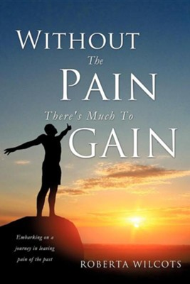 Without the Pain There's Much to Gain  -     By: Roberta Wilcots