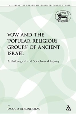The Vow and the 'Popular Religious Groups' of Ancient Israel: A Philological and Sociological Inquiry  -     By: Jacques Berlinerblau