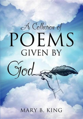 A Collection of Poems Given by God  -     By: Mary B. King
