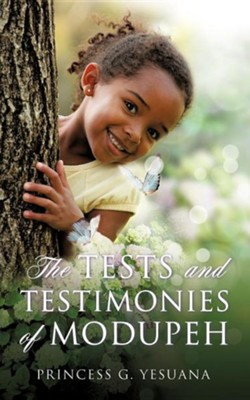 The Tests and Testimonies of Modupeh  -     By: Princess G. Yesuana