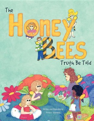 The Honey Bees Truth Be Told  -     By: Paula J. Giordano