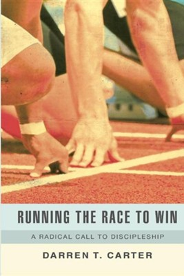 Running the Race to Win  -     By: Darren T. Carter