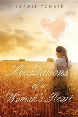 Meditations of a Woman's Heart  -     By: Joanie Yonker