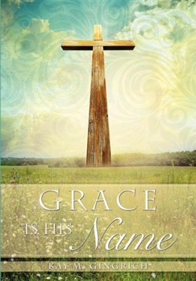 Grace Is His Name  -     By: Kay M. Gingrich