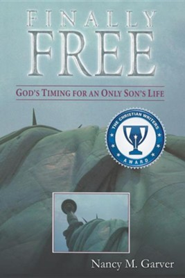 Finally Free God's Timing for an Only Son's Life  -     By: Nancy M. Garver