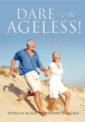 Dare to Be Ageless!  -     By: Patricia McKay, Sharron McKee