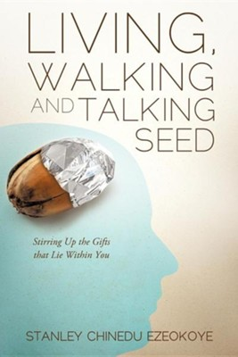 Living, Walking and Talking Seed  -     By: Stanley Chinedu Ezeokoye