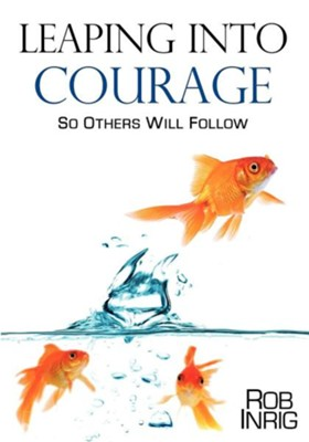 Leaping Into Courage  -     By: Rob Inrig