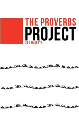 The Proverbs Project  -     By: Edd McGrath