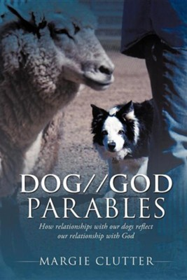 Dog//God Parables  -     By: Margie Clutter