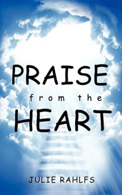 Praise from the Heart  -     By: Julie Rahlfs