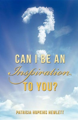 Can I Be an Inspiration to You?  -     By: Patricia Hopkins Hewlett