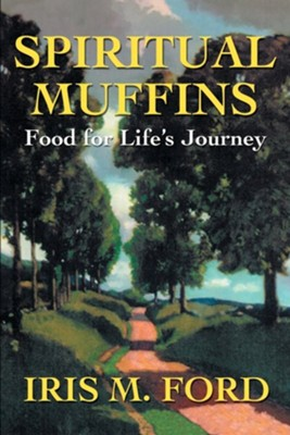 Spiritual Muffins: Food for Life's Journey  -     By: Iris M. Ford