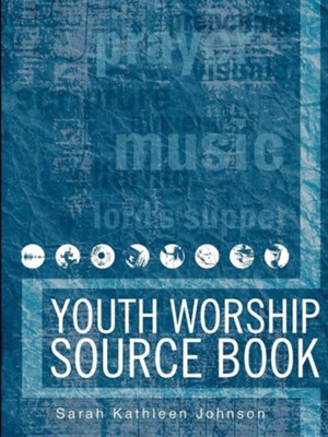 Youth Worship Source Book  -     By: Sarah Kathleen Johnson