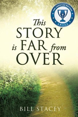 This Story Is Far from Over  -     By: Bill Stacey