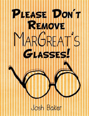 Please Don't Remove Margreat's Glasses!  -     By: Josh Baker