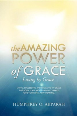 The Amazing Power of Grace  -     By: Humphrey O. Akparah