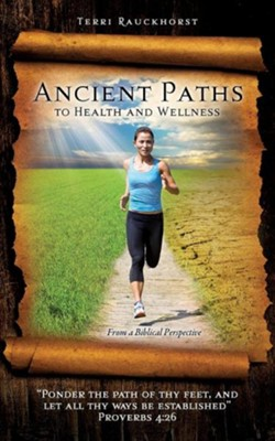 Ancient Paths to Health and Wellness  -     By: Terri Rauckhorst