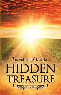 Ancient Paths Lead To... Hidden Treasure  -     By: Sandy Ray