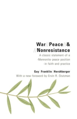 War, Peace, and Nonresistance  -     By: Guy Franklin Hershberger