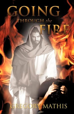 Going Through the Fire  -     By: Gregory Mathis