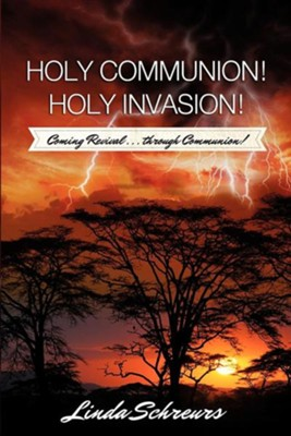 Holy Communion! Holy Invasion!  -     By: Linda Schreurs
