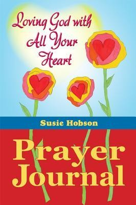 Loving God with All Your Heart Prayer Journal  -     By: Susie Hobson